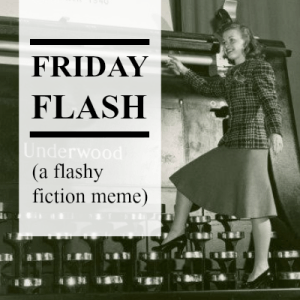 Friday Flash